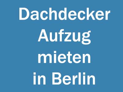 Dachdeckeraufzug mieten in Berlin